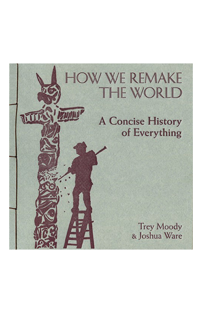How We Remake the World